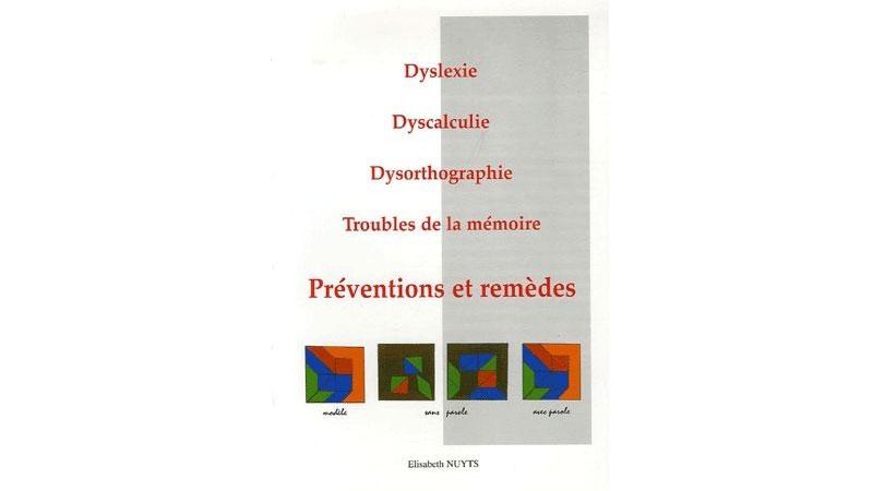Dyslexie, dyscalculie, dysorthographie, troubles de la mémoire – Préventions et remèdes